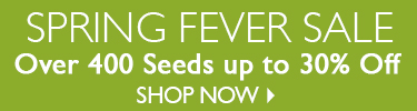 Spring Fever Sale - Over 400 Seeds up to 30% Off - SHOP NOW