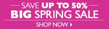 BIG Spring Sale - Save Up To 50% - SHOP NOW