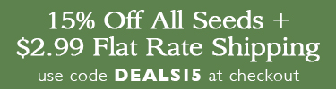 $2.99 Flat Rate Shipping + 15% Off All Seeds - Use Code DEALS15
