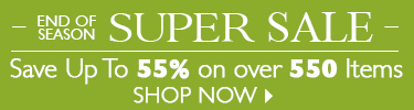 End of Season Super Sale - Save Up To 55% on Over 550 Items - SHOP NOW
