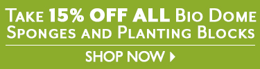 Save 15% on ALL Bio Dome Sponges and Planting Blocks - SHOP NOW