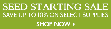 Seed Starting Sale - Save Up To 10% on Select Supplies - SHOP NOW
