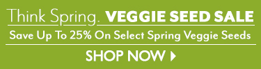 Think Spring. Veggie Seed Sale - Up To 25% Off Select Spring Veggie Seeds - SHOP NOW