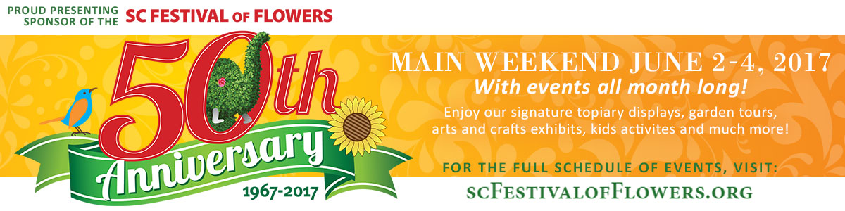 Proud Presenting Sponsor of the SC Festival of Flowers 50th Anniversary
